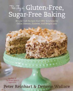 The Joy of Gluten-Free, Sugar-Free Baking: 80 Low-Carb Recipes That Offer Solutions for Celiac Disease, Diabetes,... (Hardcover)