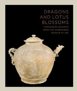 Dragons and Lotus Blossoms: Vietnamese Ceramics from the Birmingham Museum of Art (Paperback)