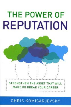 The Power of Reputation: Strengthen the Asset That Will Make or Break Your Career (Hardcover)