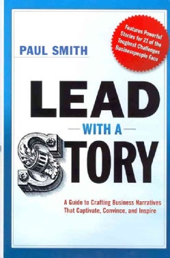 Lead With A Story: A Guide to Crafting Business Narratives That Captivate, Convince, and Inspire (Hardcover)