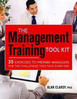The Management Training Tool Kit: 35 Exercises to Prepare Managers for the Challenges They Face Every Day (Paperback)