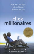Click Millionaires: Work Less, Live More With an Internet Business You Love (Hardcover)