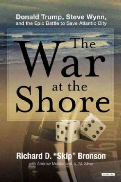 The War at the Shore: Donald Trump, Steve Wynn, and the Epic Battle to Save Atlantic City (Hardcover)
