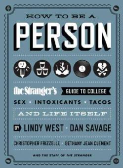 How to Be a Person: The Stranger's Guide to College, Sex, Intoxicants, Tacos, and Life Itself (Paperback)