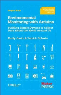Environmental Monitoring With Arduino: Building Simple Devices to Collect Data About the World Around Us (Paperback)