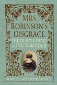 Mrs. Robinson's Disgrace: The Private Diary of a Victorian Lady (Hardcover)