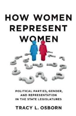 How Women Represent Women: Political Parties, Gender, and Representation in the State Legislatures (Hardcover)