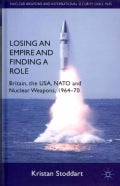 Losing an Empire and Finding a Role: Britain, the USA, NATO and Nuclear Weapons, 1964-70 (Hardcover)