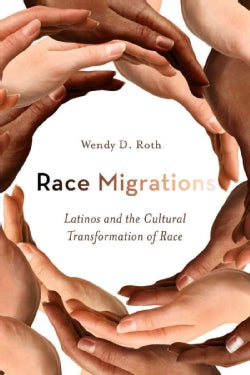 Race Migrations: Latinos and the Cultural Transformation of Race (Paperback)