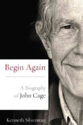 Begin Again: A Biography of John Cage (Paperback)