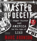 Master of Deceit: J. Edgar Hoover and America in the Age of Lies (CD-Audio)