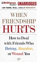 When Friendship Hurts: How to Deal with Friends Who Betray, Abandon, or Wound You: Library Edition (CD-Audio)