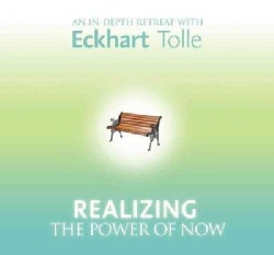Realizing the Power of Now: An In-Depth Retreat With Eckhart Tolle (CD-Audio)
