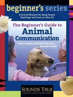 The Beginner's Guide to Animal Communication: How to Listen and Talk With Your Animal Friends (CD-Audio)