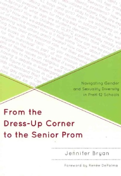 From The Dress-Up Corner To The Senior Prom: Navigating Gender and Sexuality Diversity in PreK-12 Schools (Paperback)