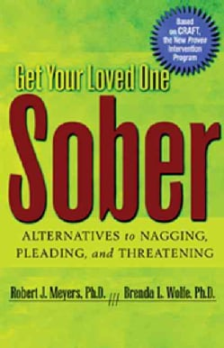 Get Your Loved One Sober: Alternatives to Nagging, Pleading, and Threatening (Paperback)