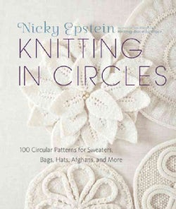 Knitting in Circles: 100 Circular Patterns for Sweaters, Bags, Hats, Afghans, and More (Hardcover)