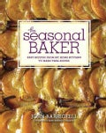 The Seasonal Baker: Easy Recipes from My Home Kitchen to Make Year-round (Hardcover)