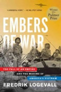 Embers of War: The Fall of an Empire and the Making of America's Vietnam (Hardcover)