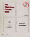 The Advertising Concept Book: Think Now, Design Later: a Complete Guide to Creative Ideas, Strategies and Campaigns (Paperback)