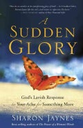 A Sudden Glory: God's Lavish Response to Your Ache for Something More (Paperback)