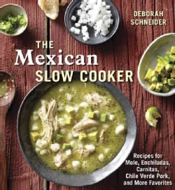 The Mexican Slow Cooker: Recipes for Mole, Enchiladas, Carnitas, Chile Verde Pork, and More Favorites (Paperback)