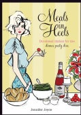 Meals in Heels: Do-Ahead Dishes for the Dinner Party Diva (Hardcover)