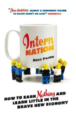 Intern Nation: How to Earn Nothing and Learn Little in the Brave New Economy (Paperback)