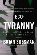 Eco-Tyranny: How the Left's Green Agenda Will Dismantle America (Hardcover)