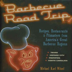Barbecue Road Trip: Recipes, Restaurants & Pitmasters from America's Great Barbecue (Hardcover)