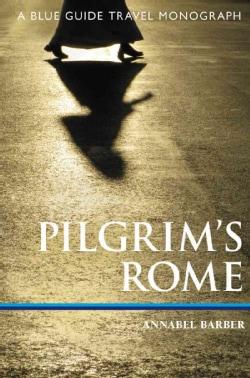 Pilgrim's Rome: A Blue Guide Travel Monograph (Paperback)