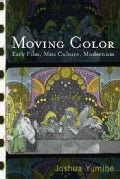 Moving Color: Early Film, Mass Culture, Modernism (Paperback)