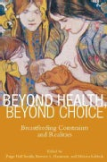Beyond Health, Beyond Choice: Breastfeeding Constraints and Realities (Paperback)