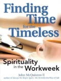 Finding Time for the Timeless: Spirituality for the Workweek (Paperback)