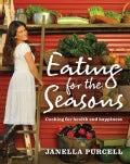 Eating for the Seasons: Cooking for Health and Happiness (Paperback)
