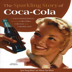 The Sparkling Story of Coca-Cola: An Entertaining History Including Collectibles, Coke Lore, and Calendar Girls (Hardcover)