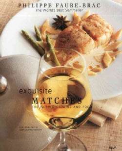 Exquisite Matches: The Pairing of Wine and Food (Hardcover)