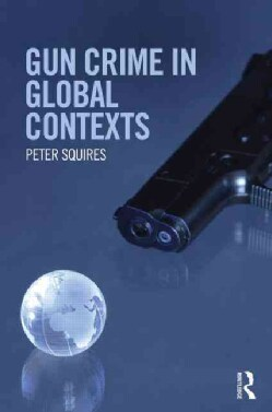 Gun Crime in Global Contexts (Hardcover)