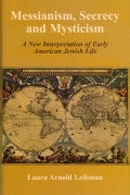 Messianism, Secrecy and Mysticism: A New Interpretation of Early American Jewish Life (Hardcover)