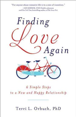 Finding Love Again: 6 Simple Steps to a New and Happy Relationship (Paperback)