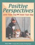 Positive Perspectives: Love Your Dog, Train Your Dog (Paperback)