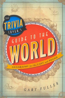 The Trivia Lover's Guide to the World: Geography for the Lost and Found (Paperback)