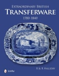 Extraordinary British Transferware: 1780-1840 (Hardcover)
