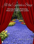 All the Garden's a Stage: Choosing the Best Performing Plants for a Sustainable Garden (Paperback)