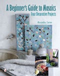 A Beginner's Guide to Mosaics: Four Decorative Projects (Hardcover)