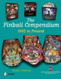 The Pinball Compendium: 1982 to Present (Hardcover)