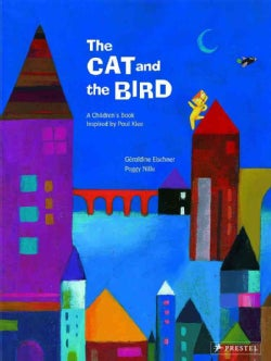 The Cat and the Bird: Inspired by a Painting by Paul Klee (Hardcover)
