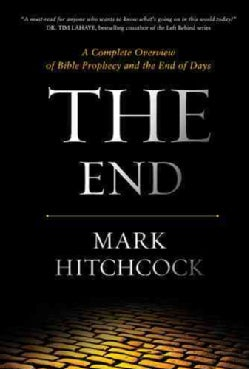 The End: A Complete Overview of Bible Prophecy and the End of Days (Hardcover)