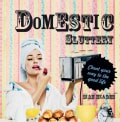 Domestic Sluttery: Cheat Your Way to the Good Life (Hardcover)