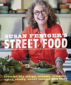 Susan Feniger's Street Food: Irresistibly Crispy, Creamy, Crunchy, Spicy, Sticky, Sweet Recipes (Hardcover)